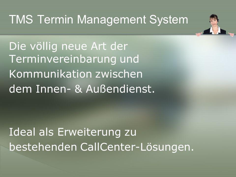 TMS Termin Management System Die völlig neue Art der Terminvereinbarung und Kommunikation zwischen dem Innen- & Außendienst.