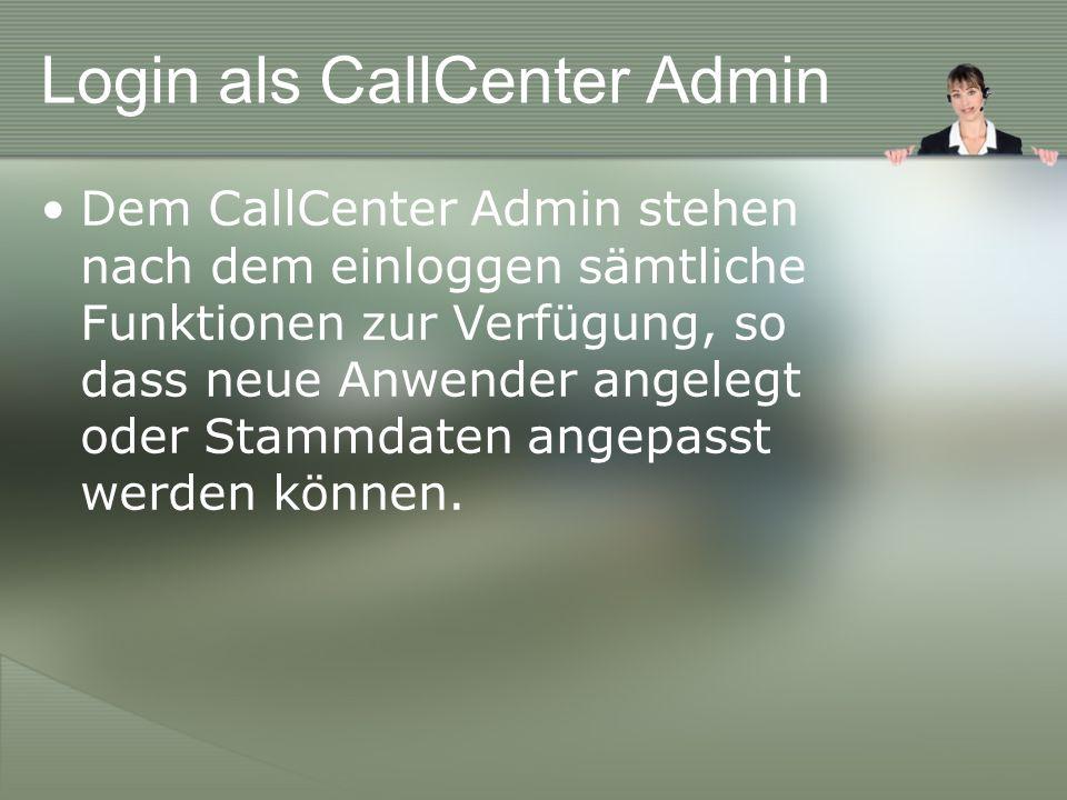 Login als CallCenter Admin Dem CallCenter Admin stehen nach dem einloggen sämtliche Funktionen zur Verfügung, so dass neue Anwender angelegt oder Stammdaten angepasst werden können.