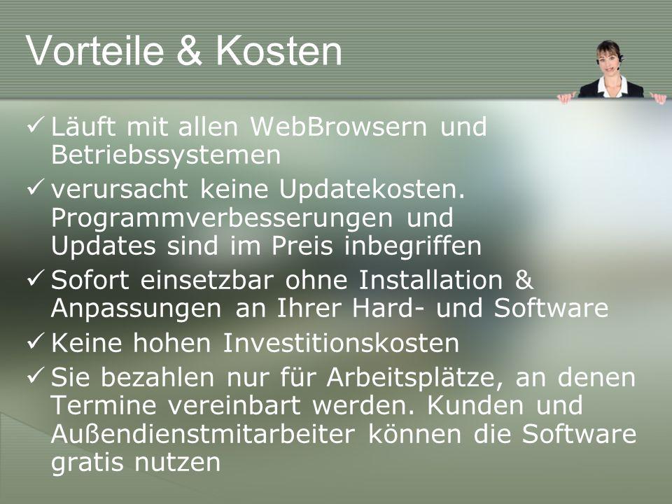Vorteile & Kosten Läuft mit allen WebBrowsern und Betriebssystemen verursacht keine Updatekosten.