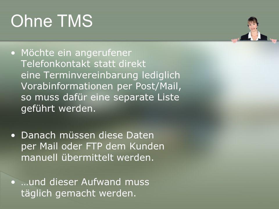 Ohne TMS Möchte ein angerufener Telefonkontakt statt direkt eine Terminvereinbarung lediglich Vorabinformationen per Post/Mail, so muss dafür eine separate Liste geführt werden.