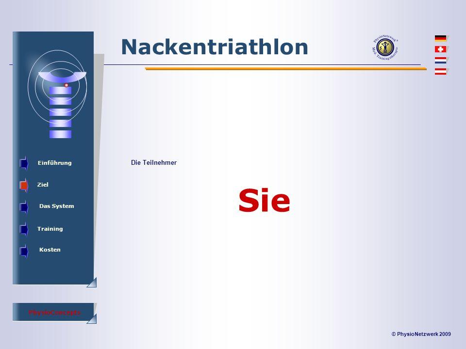 © PhysioNetzwerk 2009 PhysioConcepts Nackentriathlon Einführung Ziel Das System Training Kosten Die Teilnehmer Sie