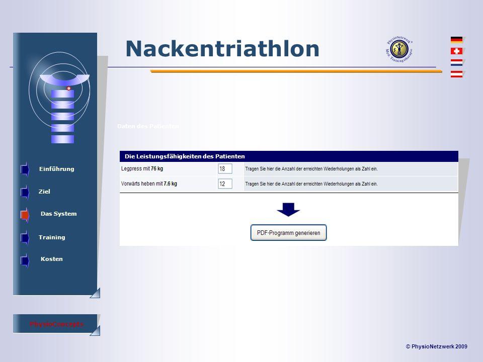 © PhysioNetzwerk 2009 PhysioConcepts Nackentriathlon Einführung Ziel Das System Training Kosten Daten des Patienten Die Leistungsfähigkeiten des Patienten