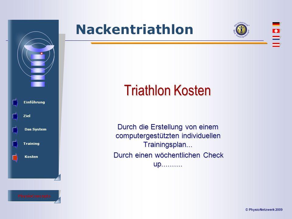 © PhysioNetzwerk 2009 PhysioConcepts Nackentriathlon Einführung Ziel Das System Training Kosten Triathlon Kosten Durch die Erstellung von einem computergestützten individuellen Trainingsplan...