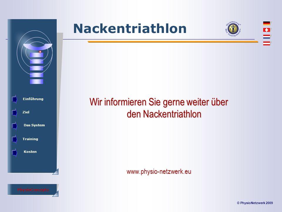 © PhysioNetzwerk 2009 PhysioConcepts Nackentriathlon Einführung Ziel Das System Training Kosten Wir informieren Sie gerne weiter über den Nackentriathlon www.physio-netzwerk.eu