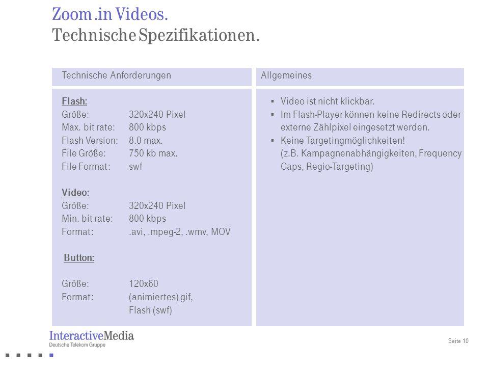 Seite 10 Zoom.in Videos. Technische Spezifikationen. Technische Anforderungen Flash: Größe: 320x240 Pixel Max. bit rate: 800 kbps Flash Version: 8.0 m