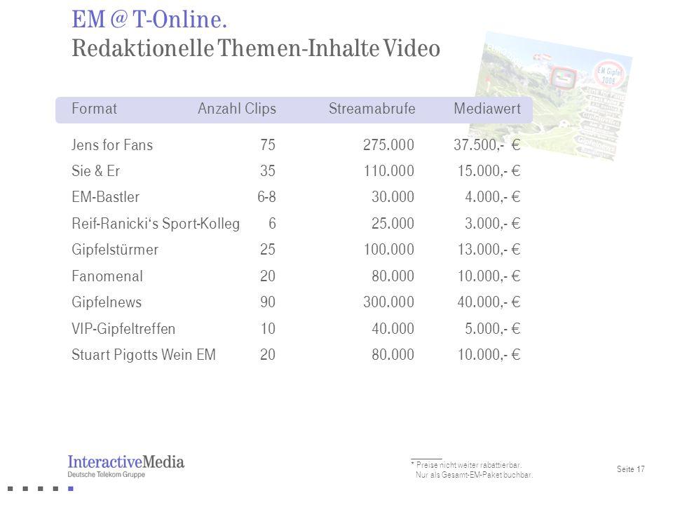 Seite 17 FormatAnzahl ClipsStreamabrufeMediawert Jens for Fans75275.00037.500,- Sie & Er35110.00015.000,- EM-Bastler6-830.0004.000,- Reif-Ranickis Spo