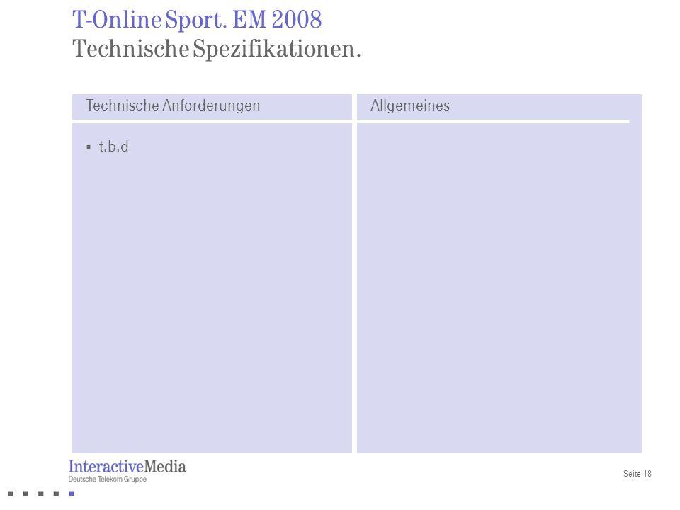 Seite 18 T-Online Sport. EM 2008 Technische Spezifikationen. Technische Anforderungen t.b.d Allgemeines