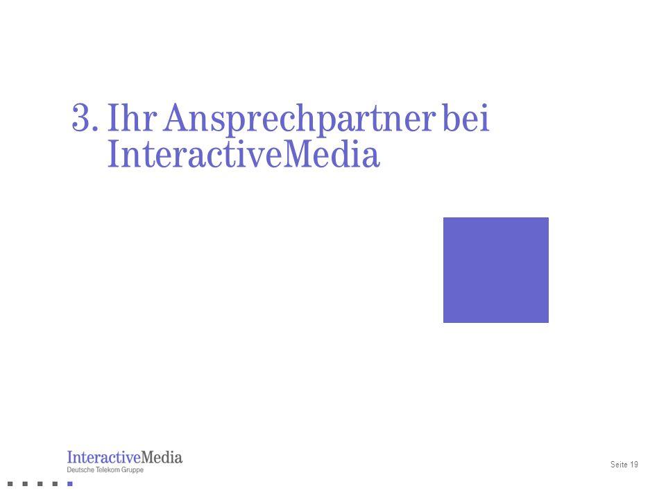 Seite 19 3. Ihr Ansprechpartner bei InteractiveMedia