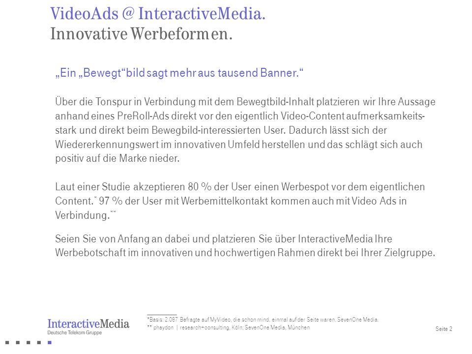 Seite 2 VideoAds @ InteractiveMedia. Innovative Werbeformen. Ein Bewegtbild sagt mehr aus tausend Banner. Über die Tonspur in Verbindung mit dem Beweg