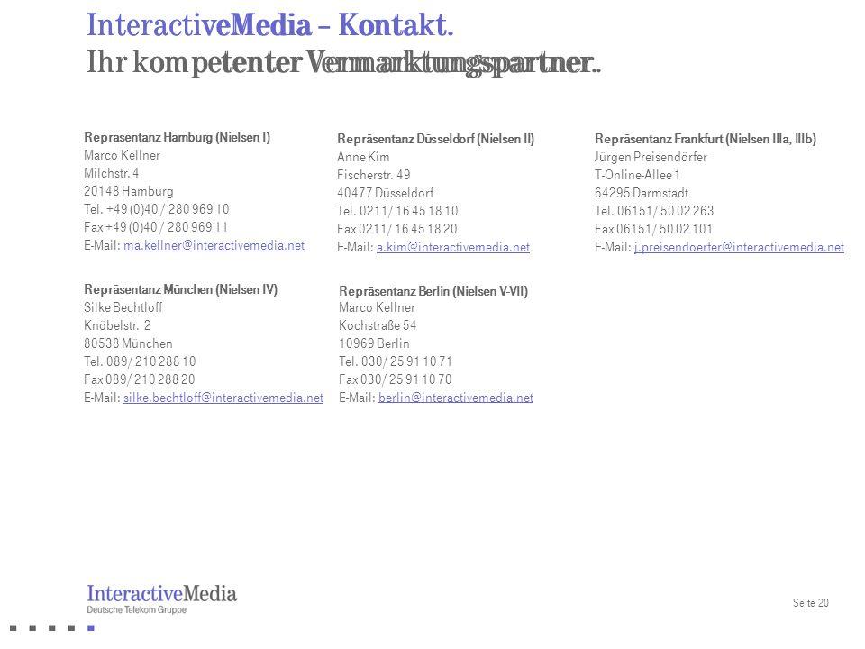 Seite 20 InteractiveMedia – Kontakt. Ihr kompetenter Vermarktungspartner. Repräsentanz Hamburg (Nielsen I) Marco Kellner Milchstr. 4 20148 Hamburg Tel