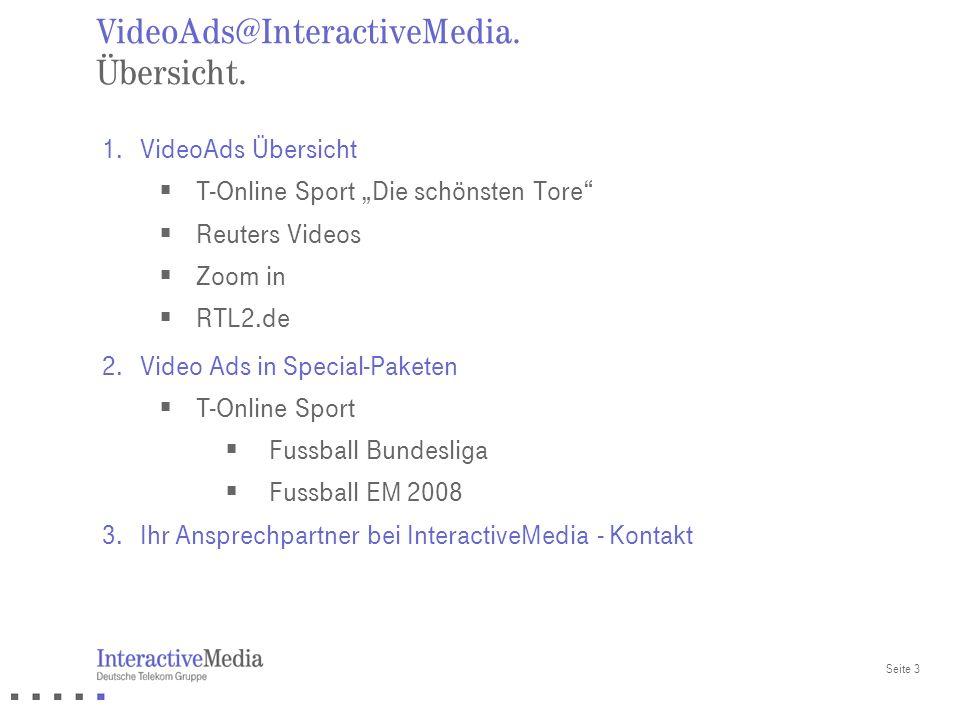 Seite 3 VideoAds@InteractiveMedia. Übersicht. VideoAds Übersicht T-Online Sport Die schönsten Tore Reuters Videos Zoom in RTL2.de Video Ads in Special