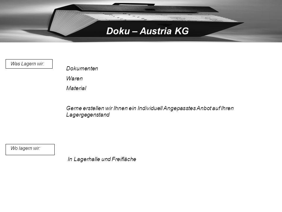 Doku – Austria KG Was Lagern wir: Dokumenten Waren Material Gerne erstellen wir Ihnen ein Individuell Angepasstes Anbot auf Ihren Lagergegenstand Wo lagern wir: In Lagerhalle und Freifläche