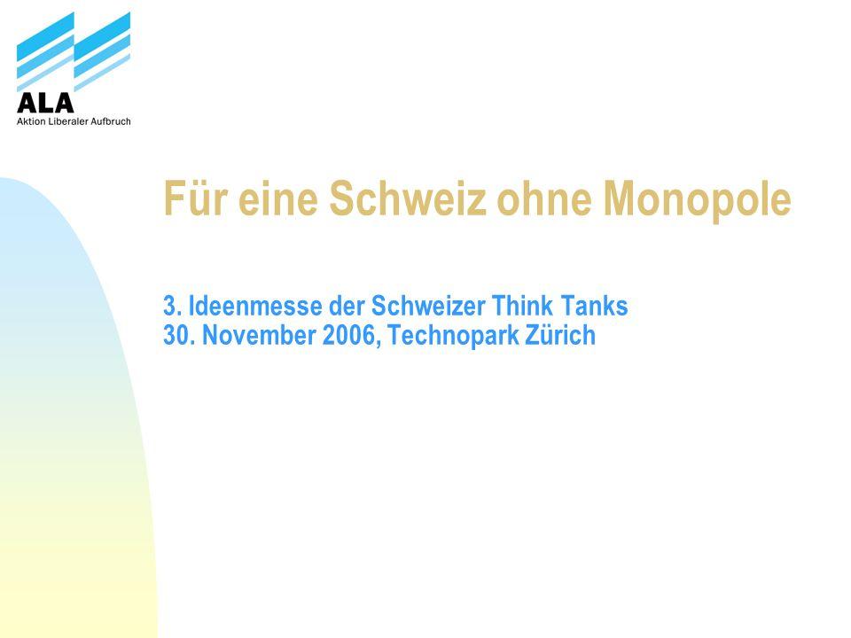 Für eine Schweiz ohne Monopole 3. Ideenmesse der Schweizer Think Tanks 30. November 2006, Technopark Zürich