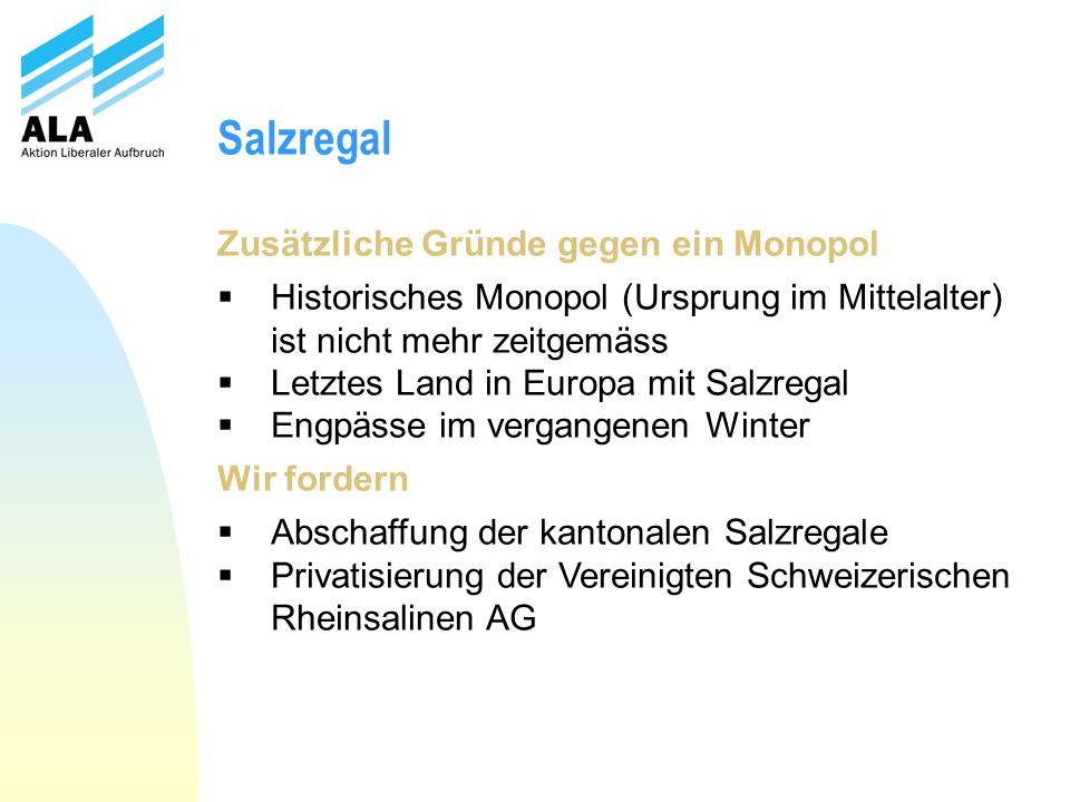Salzregal Zusätzliche Gründe gegen ein Monopol Historisches Monopol (Ursprung im Mittelalter) ist nicht mehr zeitgemäss Letztes Land in Europa mit Sal