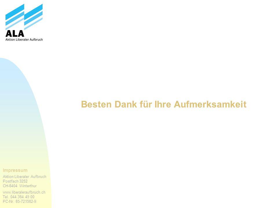 Impressum Aktion Liberaler Aufbruch Postfach 3252 CH-8404 Winterthur www.liberaleraufbruch.ch Tel. 044 384 49 00 PC-Nr. 85-721582-9 Besten Dank für Ih