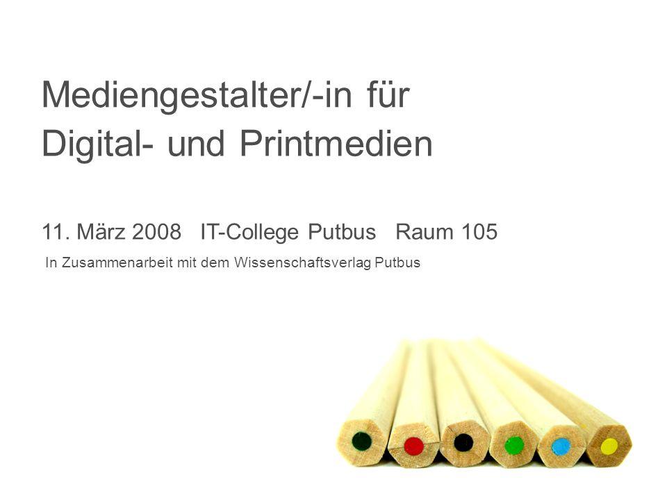 Digital- und Printmedien 11. März 2008 IT-College Putbus Raum 105 In Zusammenarbeit mit dem Wissenschaftsverlag Putbus Mediengestalter/-in für