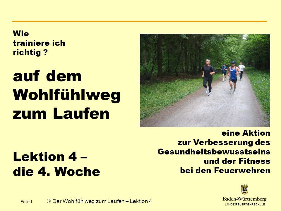 LANDESFEUERWEHRSCHULE Folie 1 © Der Wohlfühlweg zum Laufen – Lektion 4 Wie trainiere ich richtig .