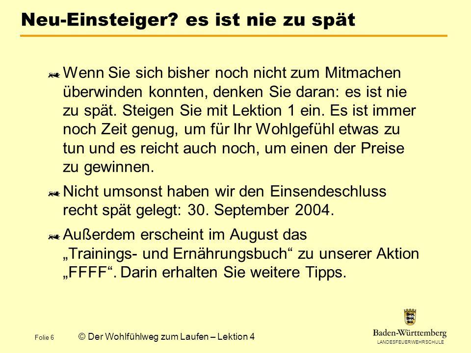 LANDESFEUERWEHRSCHULE Folie 6 © Der Wohlfühlweg zum Laufen – Lektion 4 Neu-Einsteiger.
