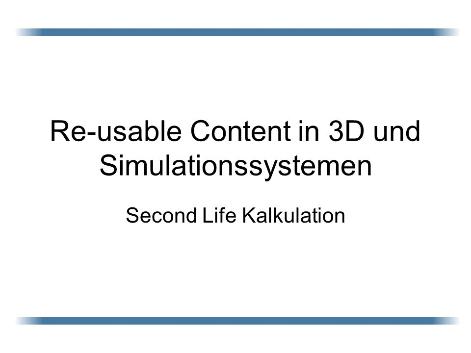 Re-usable Content in 3D und Simulationssystemen Second Life Kalkulation