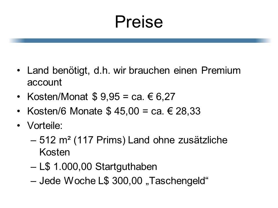 Preise Land benötigt, d.h. wir brauchen einen Premium account Kosten/Monat $ 9,95 = ca. 6,27 Kosten/6 Monate $ 45,00 = ca. 28,33 Vorteile: –512 m² (11