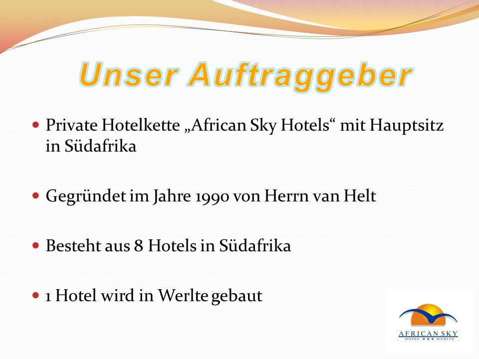 Private Hotelkette African Sky Hotels mit Hauptsitz in Südafrika Gegründet im Jahre 1990 von Herrn van Helt Besteht aus 8 Hotels in Südafrika 1 Hotel