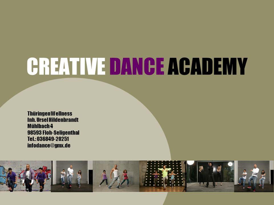 CREATIVE DANCE ACADEMY Thüringen Wellness Inh. Ursel Hildenbrandt Mühlbach 4 98593 Floh-Seligenthal Tel.: 036849-20251 infodance@gmx.de
