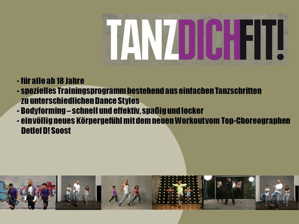 - für alle ab 18 Jahre - spezielles Trainingsprogramm bestehend aus einfachen Tanzschritten zu unterschiedlichen Dance Styles - Bodyforming – schnell