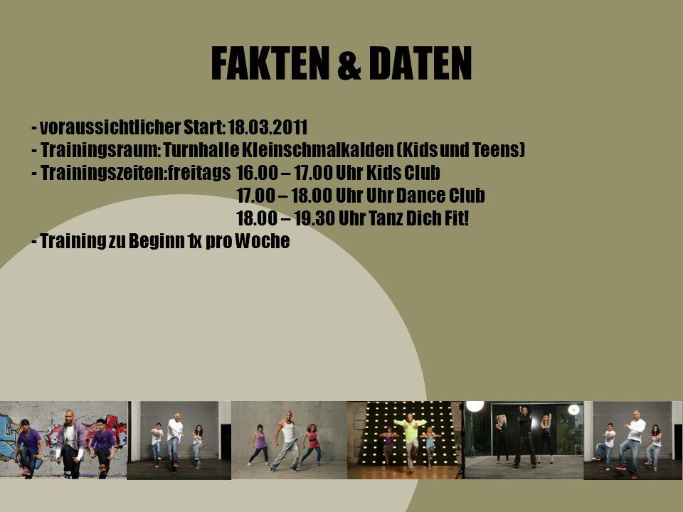 FAKTEN & DATEN - voraussichtlicher Start: 18.03.2011 - Trainingsraum: Turnhalle Kleinschmalkalden (Kids und Teens) - Trainingszeiten:freitags16.00 – 1