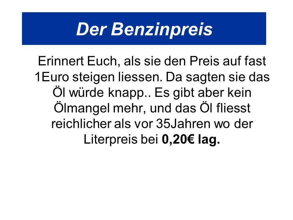 Der Benzinpreis Erinnert Euch, als sie den Preis auf fast 1Euro steigen liessen.