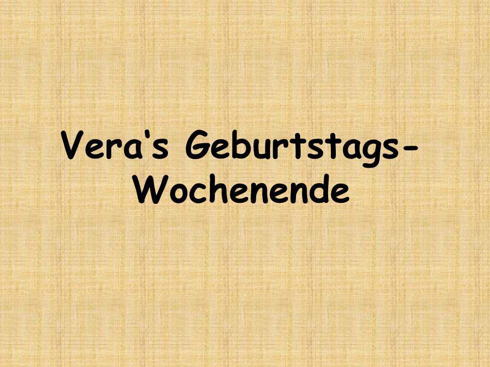 Veras Geburtstags- Wochenende