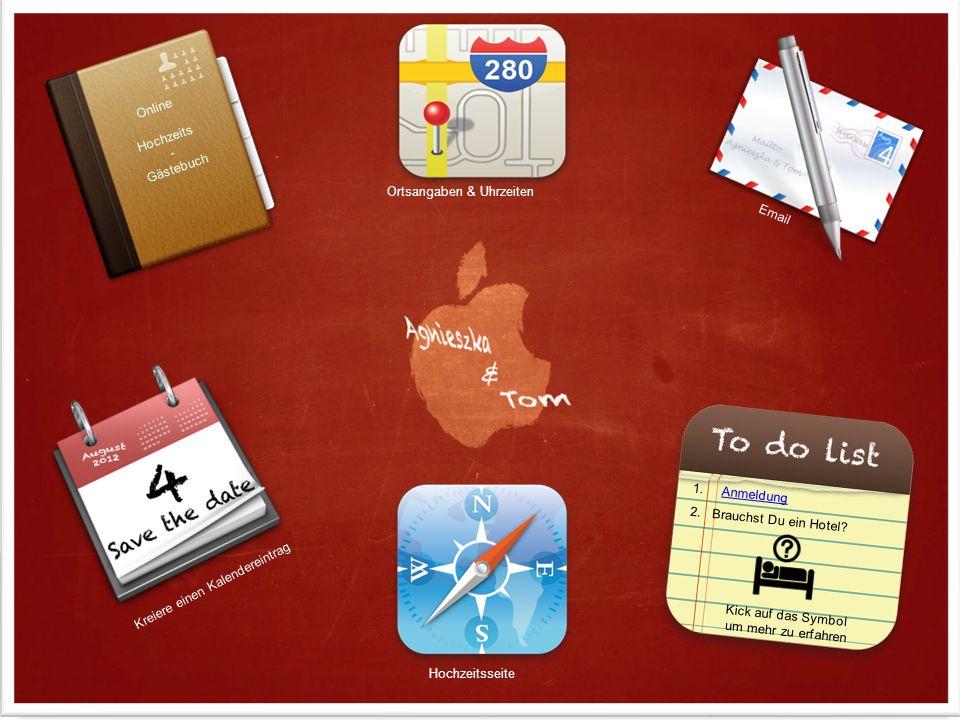 Kreiere einen Kalendereintrag Email 2. Brauchst Du ein Hotel? Kick auf das Symbol um mehr zu erfahren Online Hochzeits - Gästebuch Ortsangaben & Uhrze