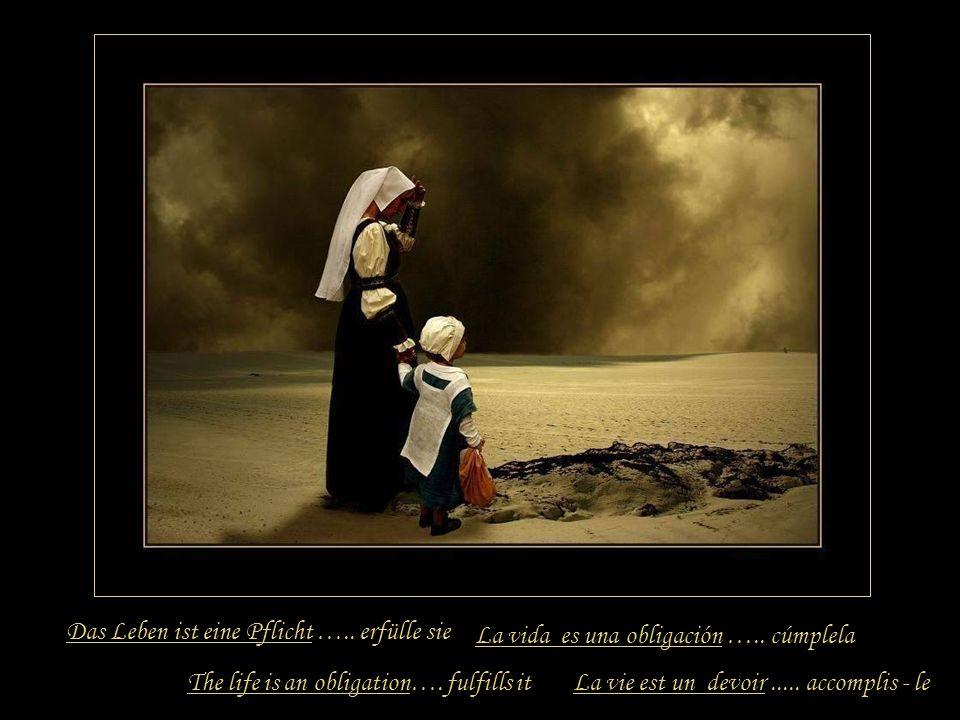 Das Leben ist eine Tragödie ….. tritt ihr entgegen La vie est une tragédie..... combats - laThe life is a tragedy…. advances toward it La vida es una
