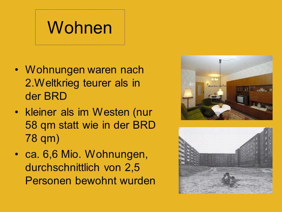 Wohnen Wohnungen waren nach 2.Weltkrieg teurer als in der BRD kleiner als im Westen (nur 58 qm statt wie in der BRD 78 qm) ca.