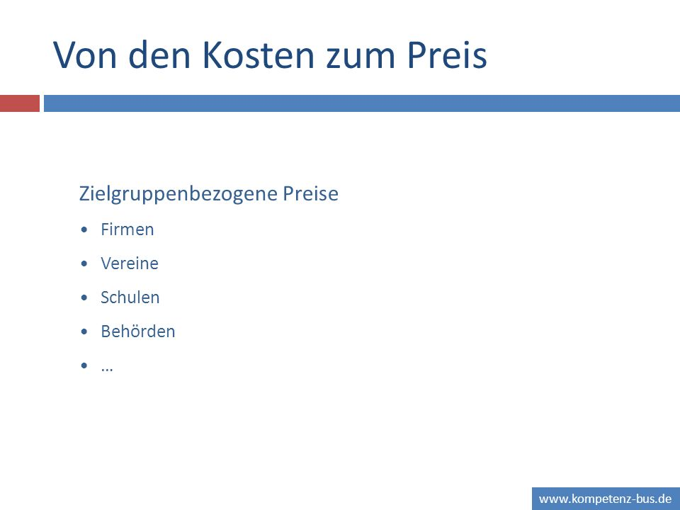 www.kompetenz-bus.de Von den Kosten zum Preis Zielgruppenbezogene Preise Firmen Vereine Schulen Behörden …