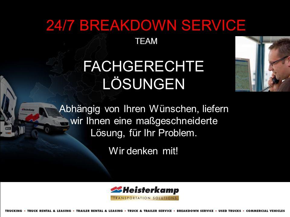 24/7 BREAKDOWN SERVICE TEAM SPEZIFISCHER SERVICE Wir wissen was für Sie und Ihre Kunden wichtig ist.