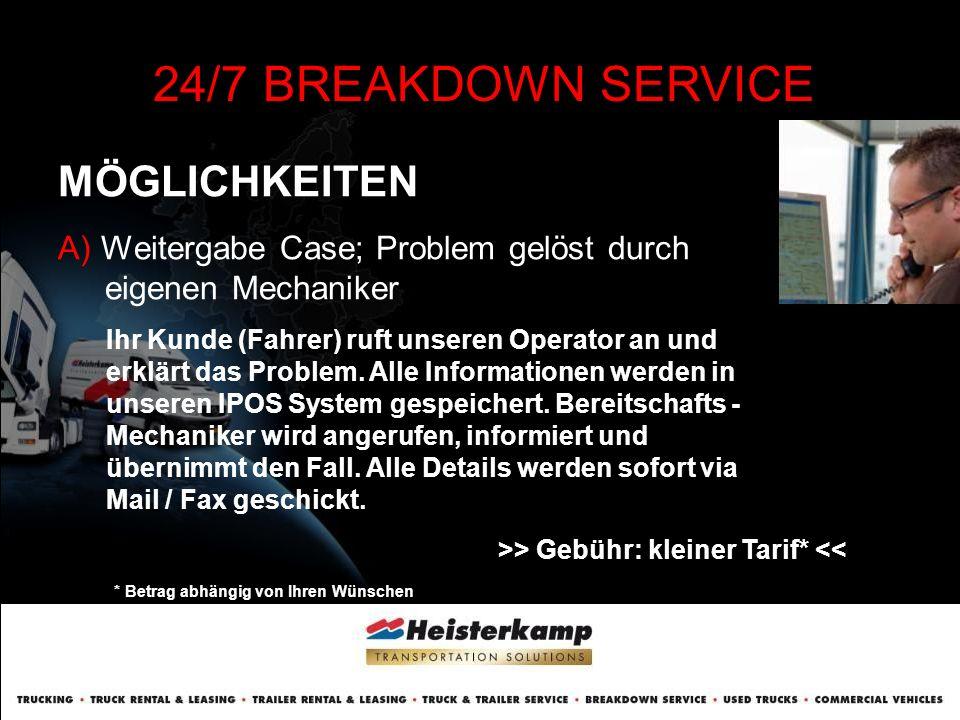 MÖGLICHKEITEN 24/7 BREAKDOWN SERVICE B) Call-out an externe Werkstätten in Europa Nach Rücksprache mit Ihrer Geschäftsführung oder dem Fuhrparkverantwortlichen, wird eine externe Werkstatt beauftragt.