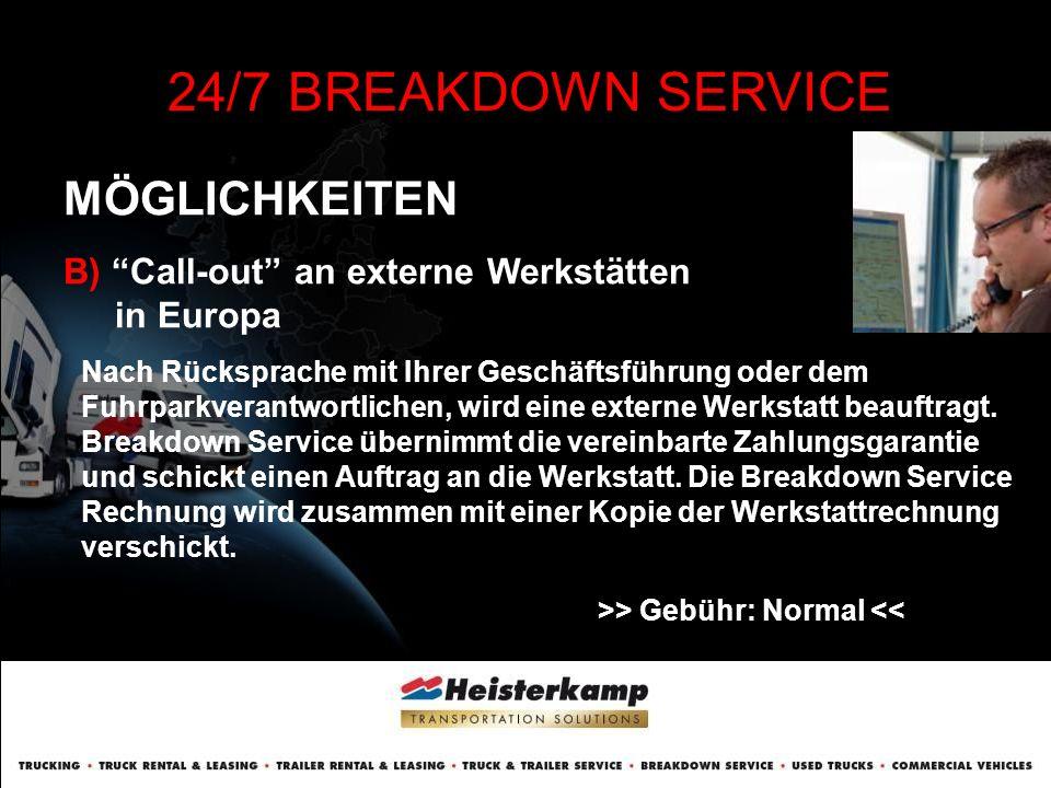 MÖGLICHKEITEN 24/7 BREAKDOWN SERVICE C) Call-out an einen externen Service Partner in Europa Service Partner bekommt die Zahlungsgarantie von Breakdown Service.