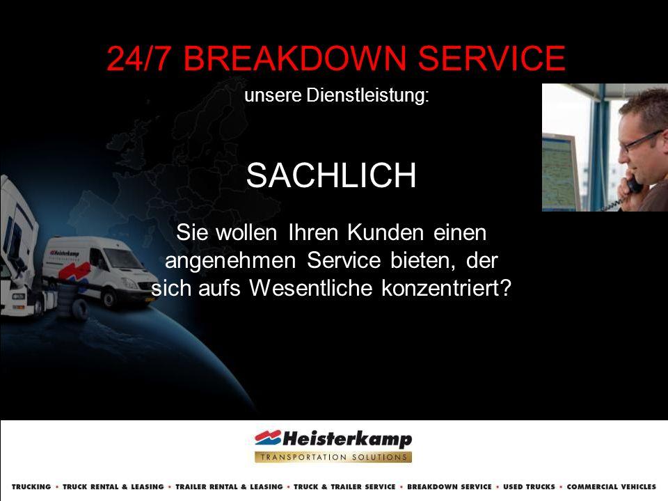 24/7 BREAKDOWN SERVICE unsere Dienstleistung: Gebündelte Daten Sie wollen Ihre Kunden punktgenau informieren.