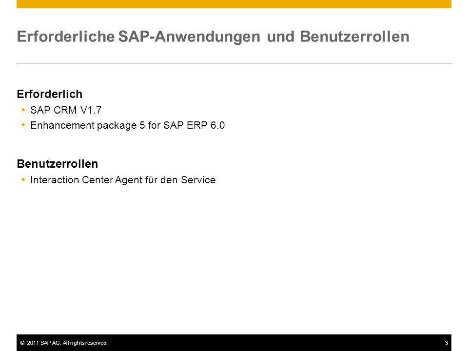 ©2011 SAP AG. All rights reserved.3 Erforderliche SAP-Anwendungen und Benutzerrollen Erforderlich SAP CRM V1.7 Enhancement package 5 for SAP ERP 6.0 B