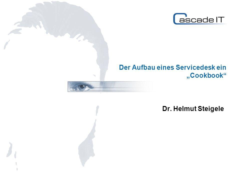 Der Aufbau eines Servicedesk ein Cookbook Dr. Helmut Steigele