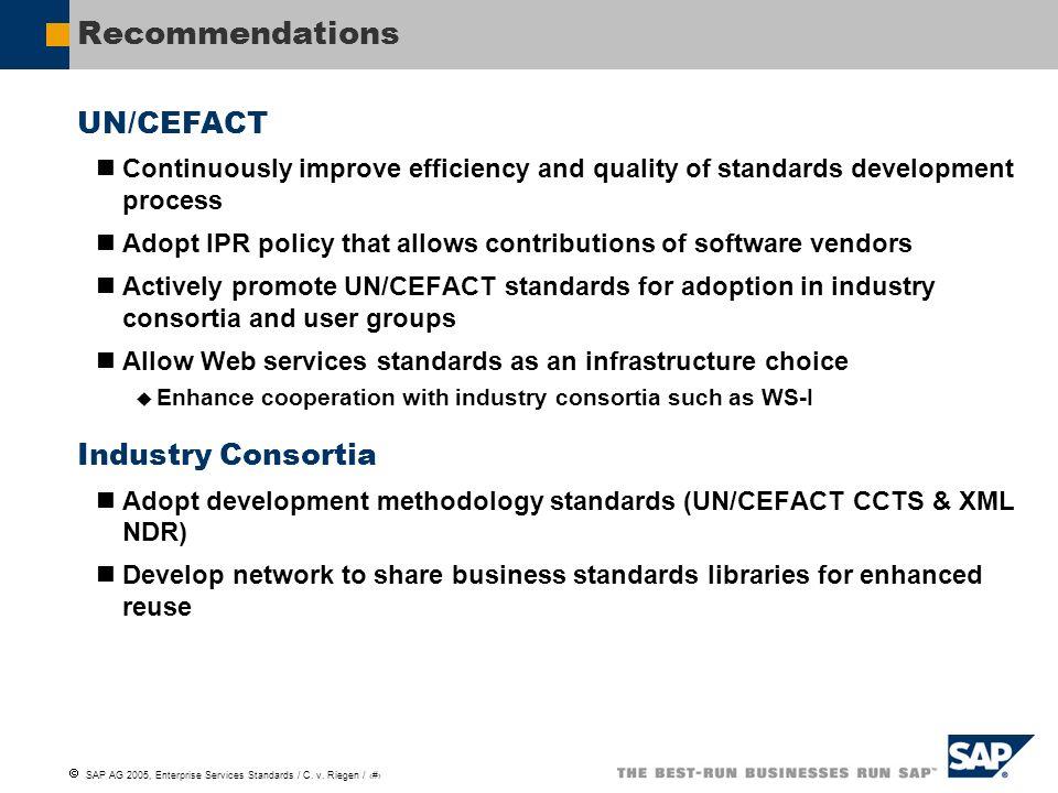 SAP AG 2005, Enterprise Services Standards / C. v. Riegen / 10 Recommendations UN/CEFACT Continuously improve efficiency and quality of standards deve