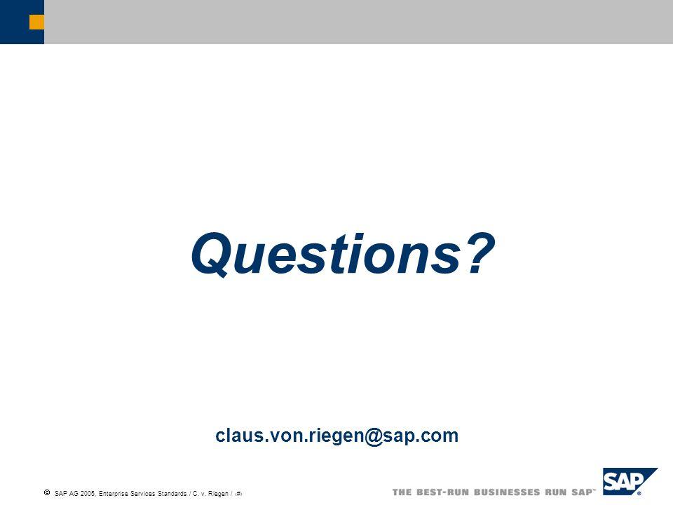 SAP AG 2005, Enterprise Services Standards / C. v. Riegen / 11 Questions? claus.von.riegen@sap.com