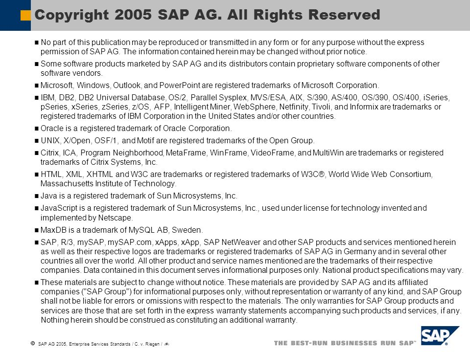SAP AG 2005, Enterprise Services Standards / C. v. Riegen / 12 No part of this publication may be reproduced or transmitted in any form or for any pur