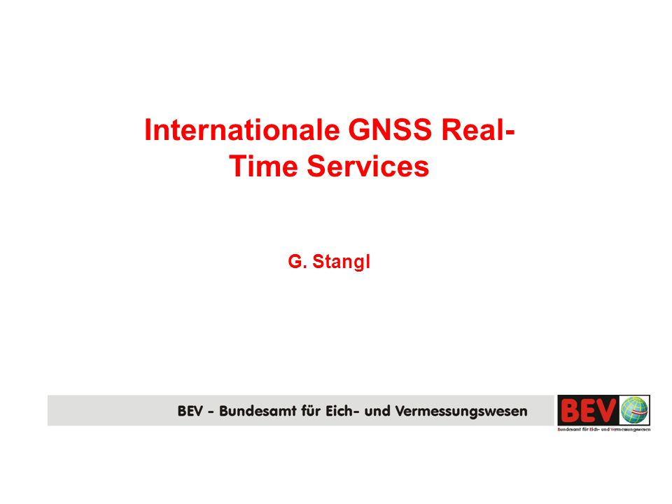 Internationale GNSS Real- Time Services G. Stangl