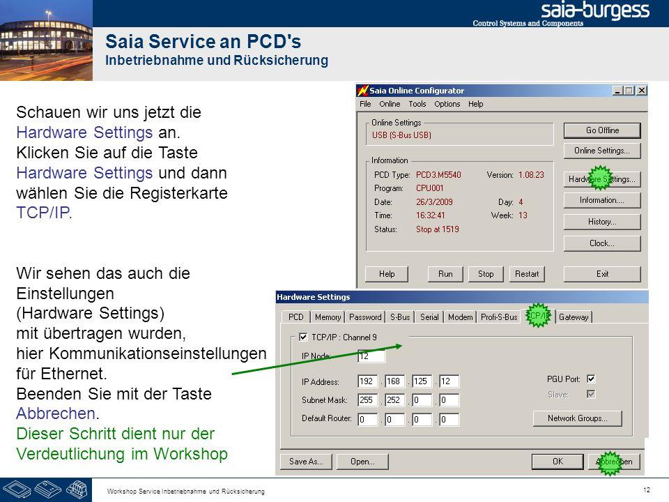 12 Workshop Service Inbetriebnahme und Rücksicherung Saia Service an PCD's Inbetriebnahme und Rücksicherung Schauen wir uns jetzt die Hardware Setting