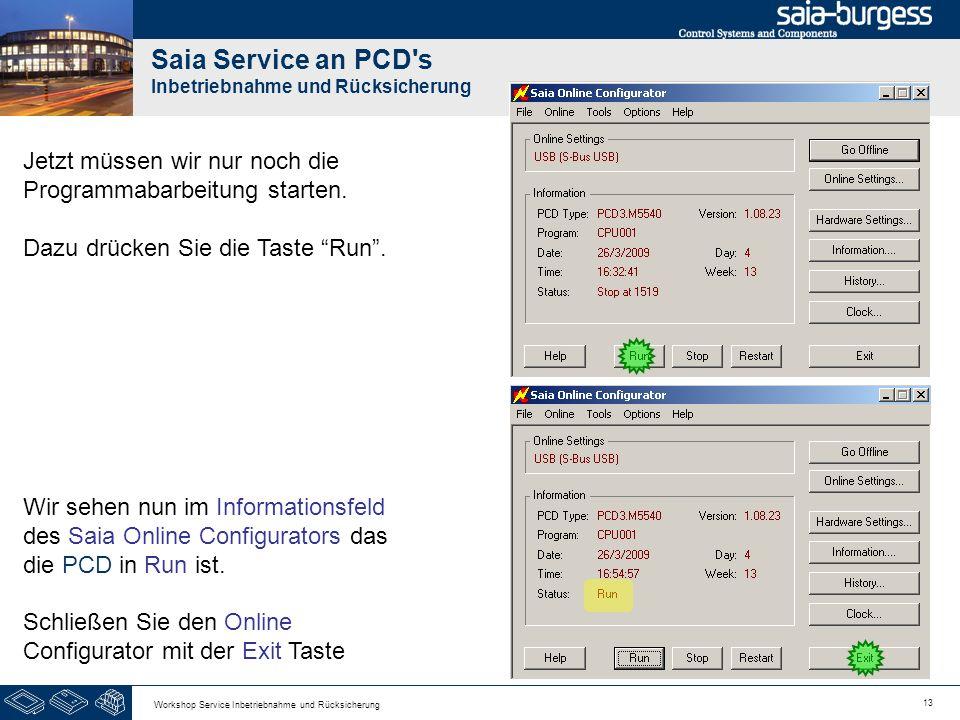 13 Workshop Service Inbetriebnahme und Rücksicherung Saia Service an PCD s Inbetriebnahme und Rücksicherung Jetzt müssen wir nur noch die Programmabarbeitung starten.