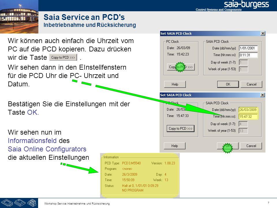 7 Workshop Service Inbetriebnahme und Rücksicherung Saia Service an PCD s Inbetriebnahme und Rücksicherung Wir können auch einfach die Uhrzeit vom PC auf die PCD kopieren.