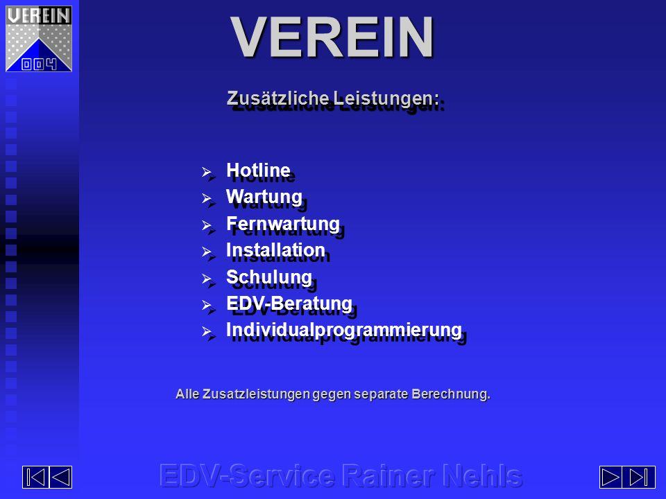 Hotline Wartung Fernwartung Installation Schulung EDV-Beratung Individualprogrammierung Hotline Wartung Fernwartung Installation Schulung EDV-Beratung Individualprogrammierung Alle Zusatzleistungen gegen separate Berechnung.