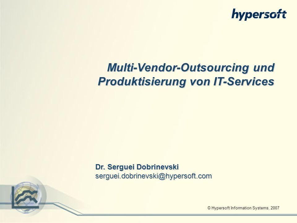 © Hypersoft Information Systems, 2007 Multi-Vendor-Outsourcing und Produktisierung von IT-Services Dr. Serguei Dobrinevski serguei.dobrinevski@hyperso