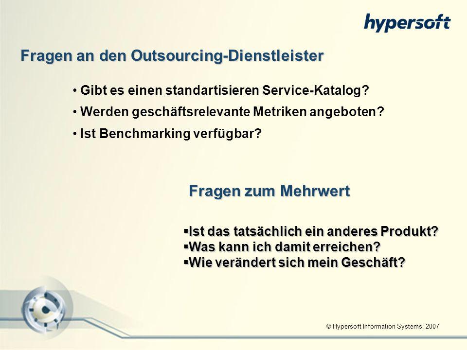 © Hypersoft Information Systems, 2007 Fragen an den Outsourcing-Dienstleister Gibt es einen standartisieren Service-Katalog? Werden geschäftsrelevante